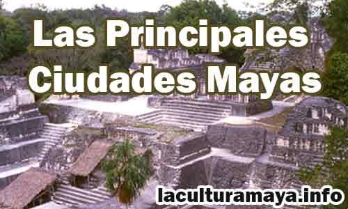 cuales fueron las principales ciudades mayas